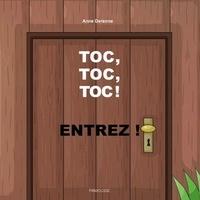 Anne Derenne - Toc, toc, toc ! Entrez !.