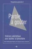 Anne Deshusses-Raemy et François-Xavier Amherdt - Parole à goûter - Itinéraire catéchétique pour adultes : la Samaritaine (Jean 4,1-42).