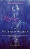 Anne Devillebichot - Retour à la joie - A'Hoyan, maître d'Akasha livre ses réflexions sur les sujets de notre temps.