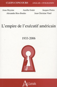Anne Deysine et Jacques Portes - L'empire de l'exécutif américain - 1933-2006.