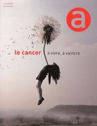 Anne Dhoquois - Le cancer à vivre, à vaincre.