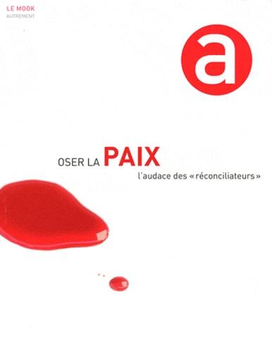 """Anne Dhoquois et Richard Werly - Oser la paix - L'audace des """"réconciliateurs""""."""