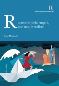 Anne Dhoquois - Recréer le plein emploi, une utopie réaliste.