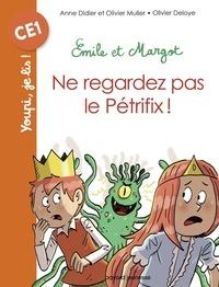 Anne Didier et Olivier Muller - Emile et Margot - Ne regardez pas le Pétrifix.