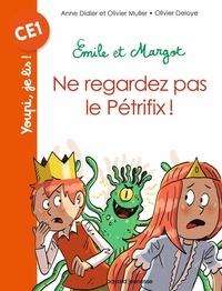 Anne Didier et Olivier Muller - Emile et Margot  : Ne regardez pas le Pétrifix !.