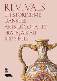 Anne Dion-Tenenbaum et Audrey Gay-Mazuel - Revivals - L'historicisme dans les arts décoratifs français au XIXe siècle.