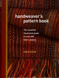 Anne Dixon - Handweaver's Pattern Book - The essential illustrated guide to over 600 fabric weaves.