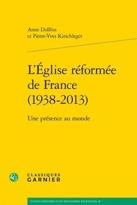 Anne Dollfus et Pierre-Yves Kirschleger - L'Eglise réformée de France (1938-2013) - Une présence au monde.