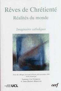 Anne-Dolorès Marcelis et Laurence Van Ypersele - Rêves de Chrétienté, réalités du monde - Imaginaires catholiques.