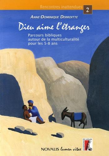 Anne-Dominique Derroitte - Dieu aime l'étranger - Parcours bibliques autour de la multiculturalité pour les 5-8 ans.