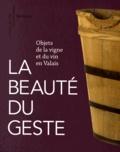 Anne-Dominique Zufferey-Périsset et Mélanie Hugon-Duc - La beauté du geste - Objets de la vigne et du vin en Valais.
