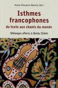 Anne Douaire-Banny - Isthmesfrancophones,dutexteauxchantsdumonde - MélangesoffertsàBeïdaChikhi.