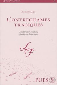 Anne Douaire - Contrechamps tragiques - Contribution Antillaise à la théorie du littéraire.