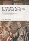 Anne Dubet et José Javier Ruiz Ibañez - Las monarquias española y francesa (siglos XVI-XVIII) - Dos modelos politicos?.