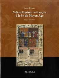 Anne Dubois - Valère Maxime en français à la fin du Moyen Age - Images et tradition.