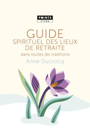 Anne Ducrocq - Guide spirituel des lieux de retraite dans toutes les traditions.