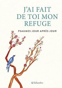 Anne Ducrocq et Valérie Servant - J'ai fait de toi mon refuge - Psaumes jour après jour.