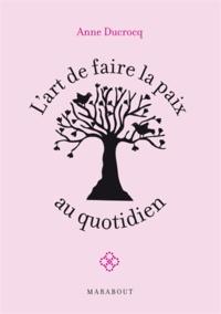 Anne Ducrocq - L'art de faire la paix au quotidien.