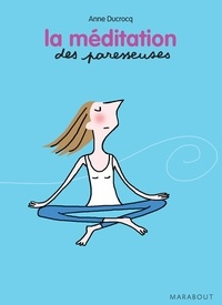 Anne Ducrocq - La méditation des Paresseuses.