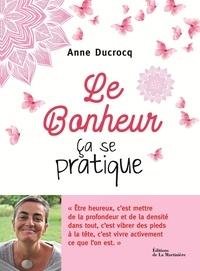 Anne Ducrocq - Le bonheur, ça se pratique.