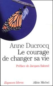 Anne Ducrocq - Le courage de changer sa vie.