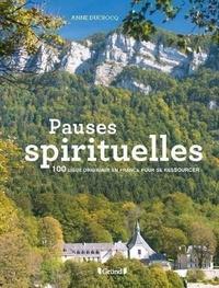 Anne Ducrocq - Pauses spirituelles - 100 lieux originaux en France pour se ressourcer.
