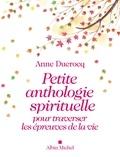 Anne Ducrocq - Petite anthologie spirituelle pour traverser les épreuves de la vie.