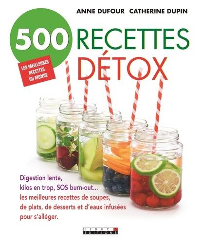 Anne Dufour et Catherine Dupin - 500 recettes détox.