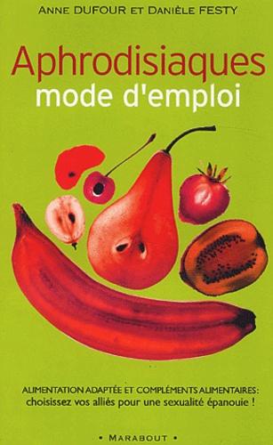 Anne Dufour et Danièle Festy - Aphrodisiaques mode d'emploi.