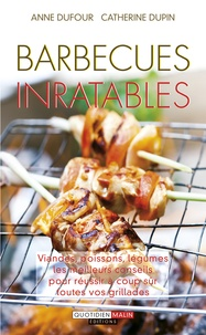 Anne Dufour et Catherine Dupin - Barbecues inratables.