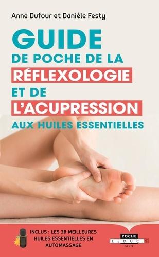 Anne Dufour et Danièle Festy - Guide de poche de la réflexologie et de l'acupression aux huiles essentielles.