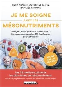 Anne Dufour et Raphaël Gruman - Je me soigne avec les mésonutriments.