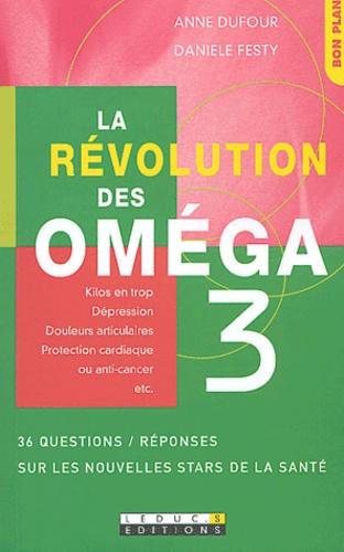 Anne Dufour et Danièle Festy - La révolution des Oméga 3 - 36 questions / réponses sur les nouvelles stars de la santé.