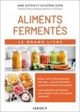 Anne Dufour et Catherine Dupin - Le grand livre des aliments fermentés.