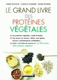 Anne Dufour et Carole Garnier - Le grand livre des protéines végétales.