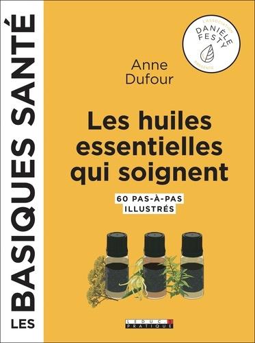 Les huiles essentielles qui soignent. 60 pas-à-pas illustrés