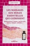 Anne Dufour - Les massages aux huiles essentielles qui guérissent.