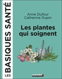 Les plantes qui soignent - Anne Dufour  