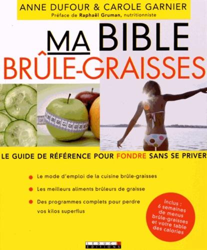 Anne Dufour et Carole Garnier - Ma bible brûle-graisses : le guide de référence pour fondre sans se priver.