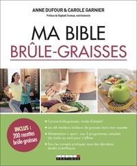 Anne Dufour et Carole Garnier - Ma bible brûle-graisses.