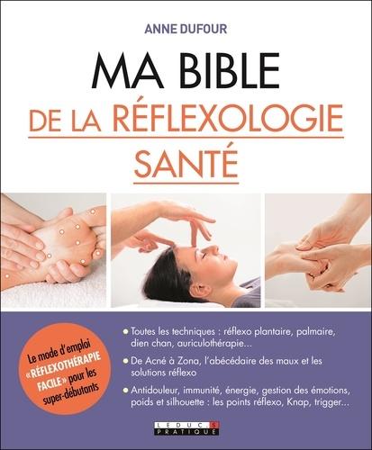 Anne Dufour - Ma bible de la réflexologie santé.