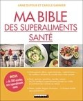 Anne Dufour et Carole Garnier - Ma Bible des superaliments santé.