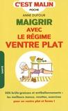 Anne Dufour - Maigrir avec le régime ventre plat.