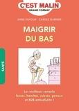 Anne Dufour et Carole Garnier - Maigrir du bas - Perdez 1 taille en 4 semaines.
