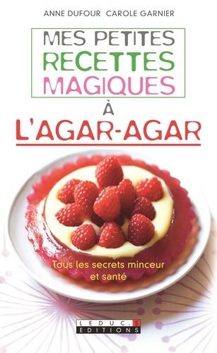 Anne Dufour et Carole Garnier - Mes petites recettes magiques à l'Agar-Agar.