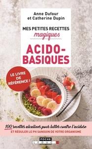 Anne Dufour - Mes petites recettes magiques acido-basiques.