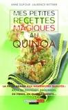 Anne Dufour - Mes petites recettes magiques au quinoa - La petite graine aux nombreuses qualités : riche en protéines équilibrées, en fibres, en oligo-éléments..