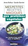 Anne Dufour et Carole Garnier - Mes petites recettes magiques aux protéines végétales.