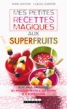 Anne Dufour et Carole Garnier - Mes petites recettes magiques aux superfruits.
