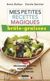 Anne Dufour et Carole Garnier - Mes petites recettes magiques brûle-graisses.